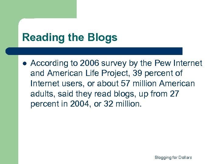 Reading the Blogs l According to 2006 survey by the Pew Internet and American