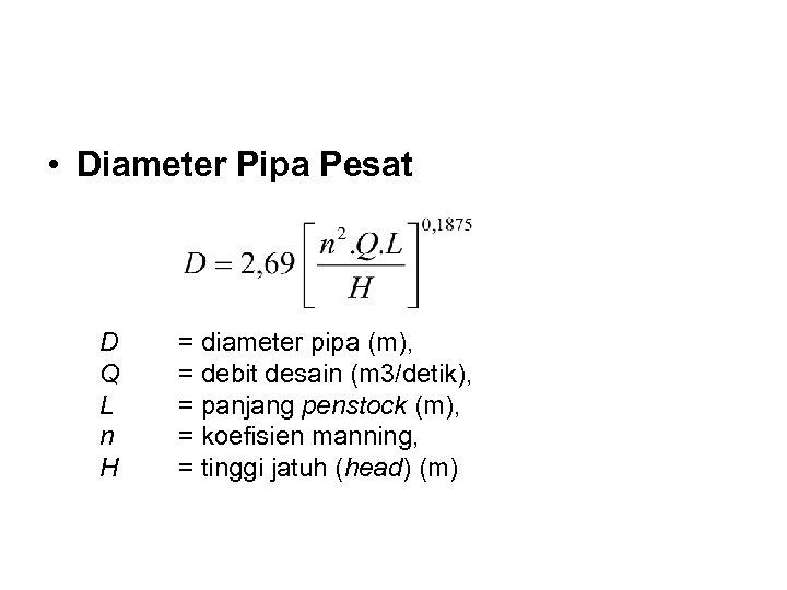 • Diameter Pipa Pesat D Q L n H = diameter pipa (m),