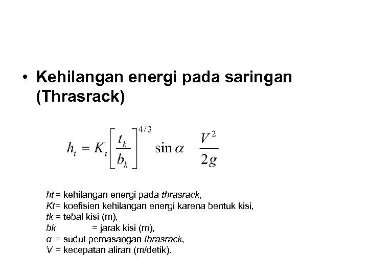 • Kehilangan energi pada saringan (Thrasrack) ht = kehilangan energi pada thrasrack, Kt=