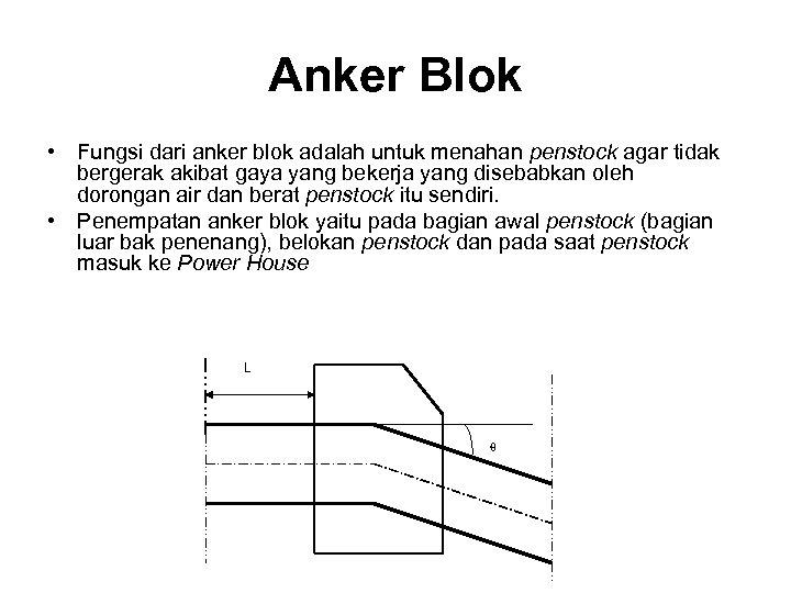Anker Blok • Fungsi dari anker blok adalah untuk menahan penstock agar tidak bergerak