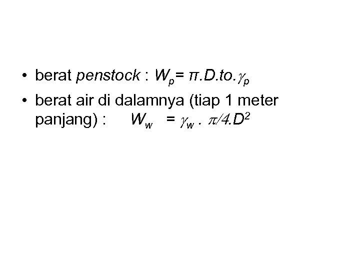 • berat penstock : Wp= π. D. to. gp • berat air di