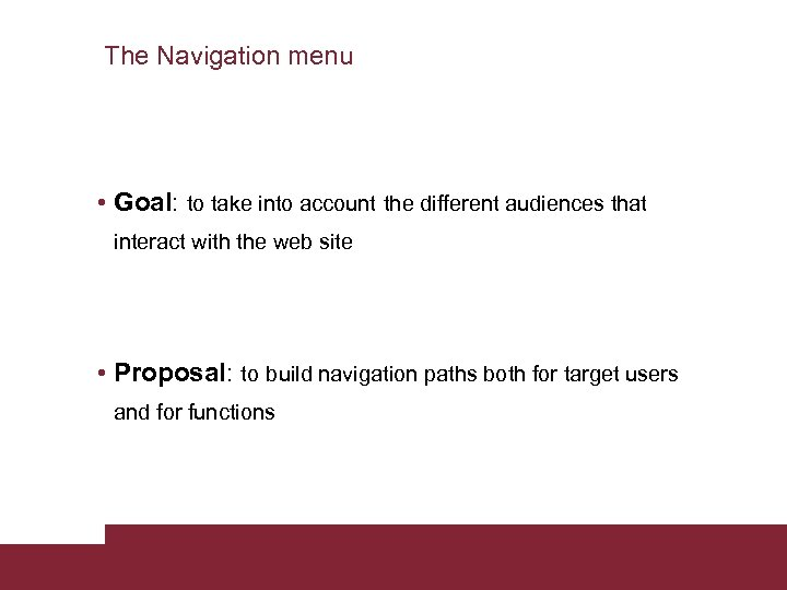 The Navigation menu • Goal: to take into account the different audiences that interact