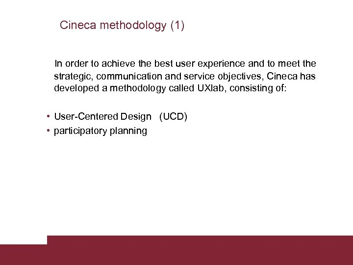Cineca methodology (1) In order to achieve the best user experience and to meet