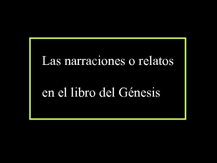 Las narraciones o relatos en el libro del Génesis