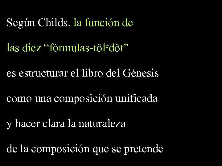 """Según Childs, la función de las diez """"fórmulas-tôledôt"""" es estructurar el libro del Génesis"""