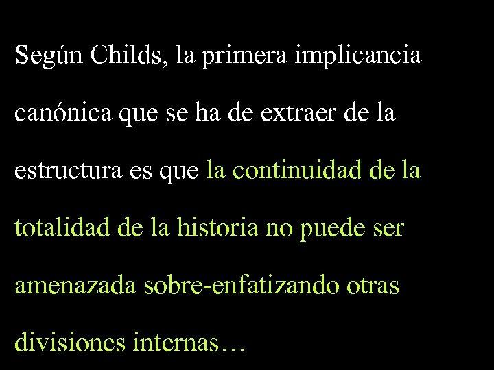 Según Childs, la primera implicancia canónica que se ha de extraer de la estructura