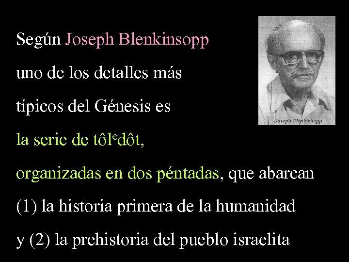 Según Joseph Blenkinsopp uno de los detalles más típicos del Génesis es la serie