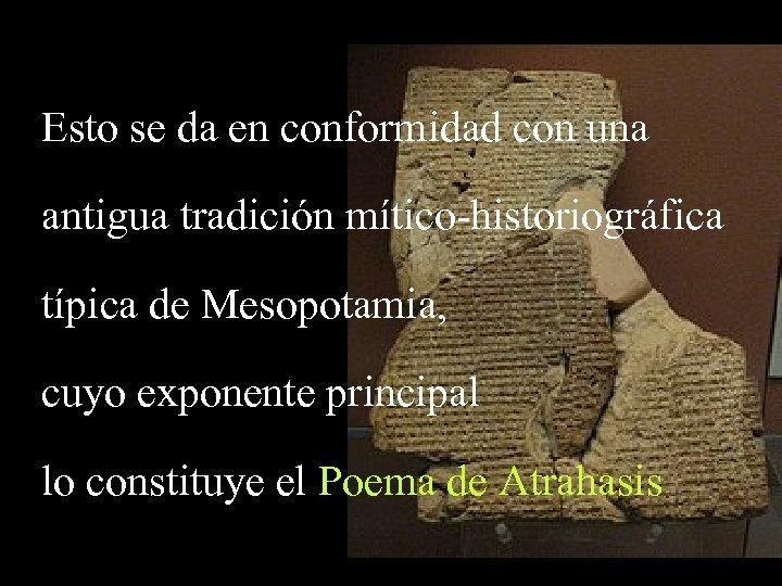 Esto se da en conformidad con una antigua tradición mítico-historiográfica típica de Mesopotamia, cuyo