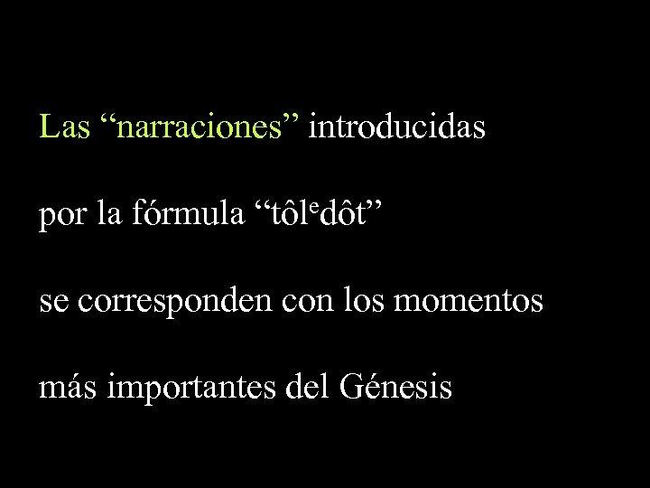 """Las """"narraciones"""" introducidas por la fórmula """"tôledôt"""" se corresponden con los momentos más importantes"""
