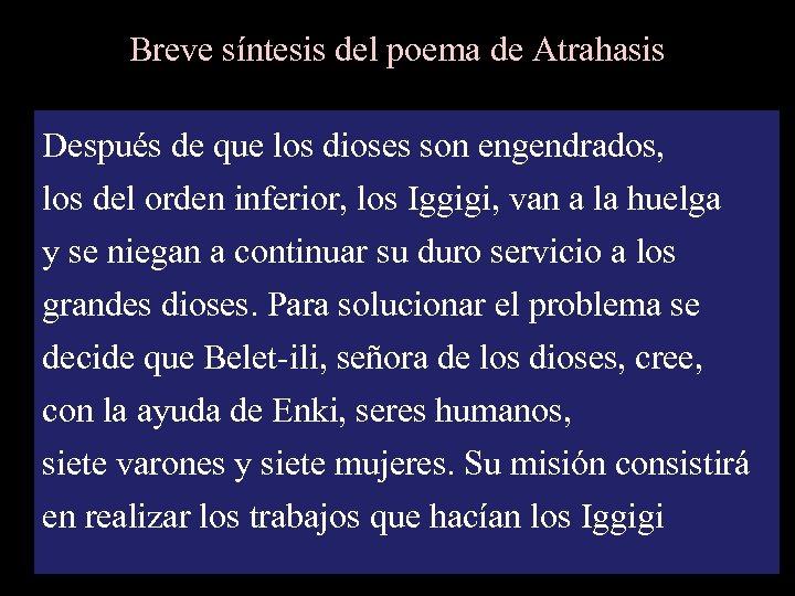 Breve síntesis del poema de Atrahasis Después de que los dioses son engendrados, los