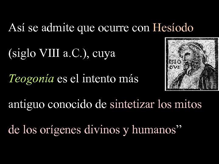 Así se admite que ocurre con Hesíodo (siglo VIII a. C. ), cuya Teogonía