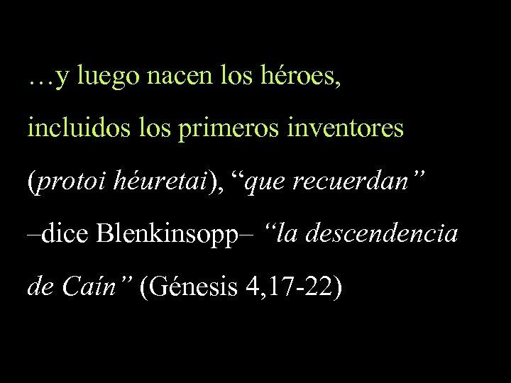 """…y luego nacen los héroes, incluidos los primeros inventores (protoi héuretai), """"que recuerdan"""" –dice"""