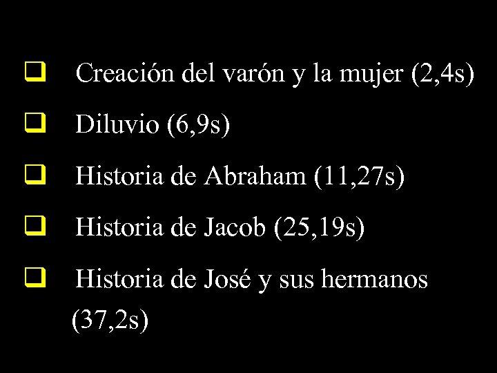 q Creación del varón y la mujer (2, 4 s) q Diluvio (6, 9