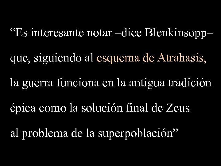 """Es interesante notar –dice Blenkinsopp– que, siguiendo al esquema de Atrahasis, la guerra funciona"