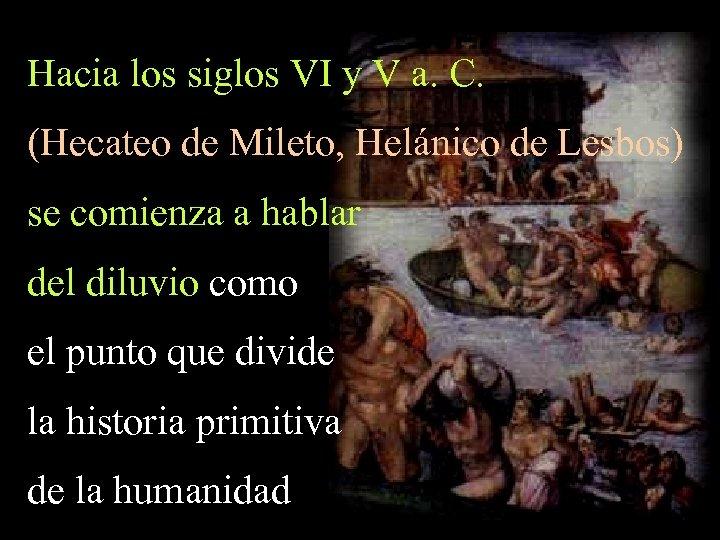 Hacia los siglos VI y V a. C. (Hecateo de Mileto, Helánico de Lesbos)