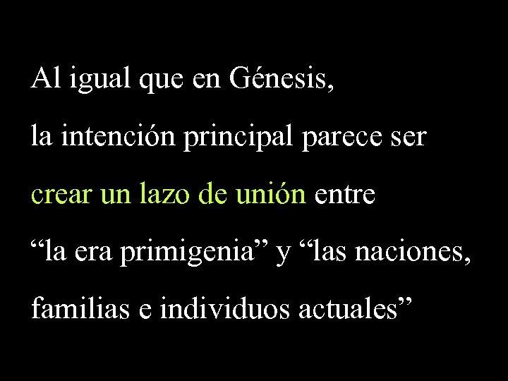 Al igual que en Génesis, la intención principal parece ser crear un lazo de