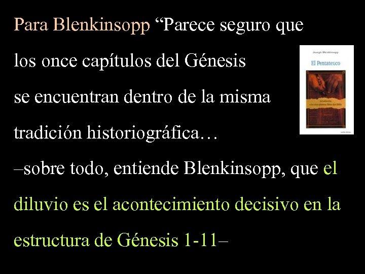 """Para Blenkinsopp """"Parece seguro que los once capítulos del Génesis se encuentran dentro de"""