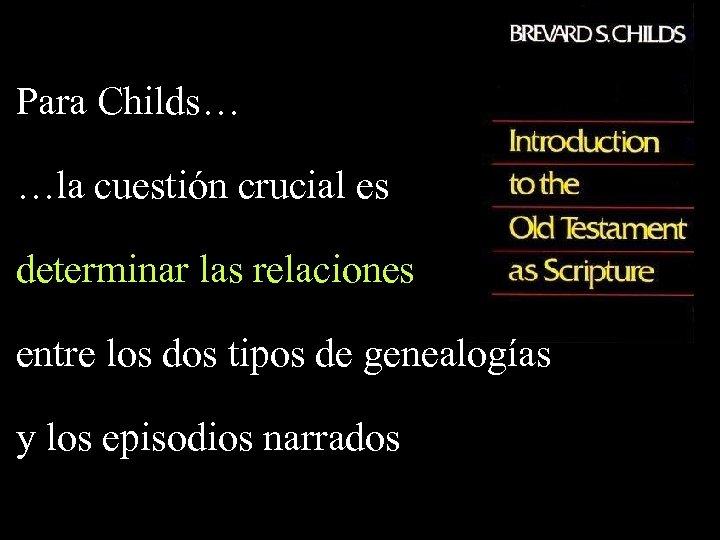 Para Childs… …la cuestión crucial es determinar las relaciones entre los dos tipos de