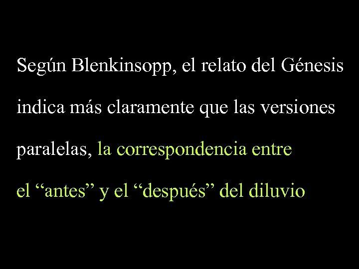 Según Blenkinsopp, el relato del Génesis indica más claramente que las versiones paralelas, la