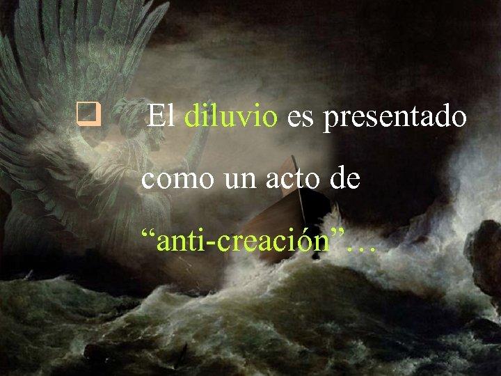 """q El diluvio es presentado como un acto de """"anti-creación""""…"""