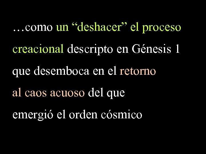 """…como un """"deshacer"""" el proceso creacional descripto en Génesis 1 que desemboca en el"""