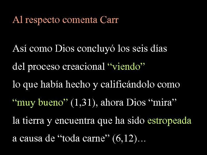 Al respecto comenta Carr Así como Dios concluyó los seis días del proceso creacional