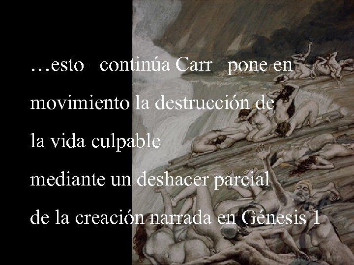 …esto –continúa Carr– pone en movimiento la destrucción de la vida culpable mediante un