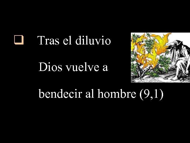 q Tras el diluvio Dios vuelve a bendecir al hombre (9, 1)