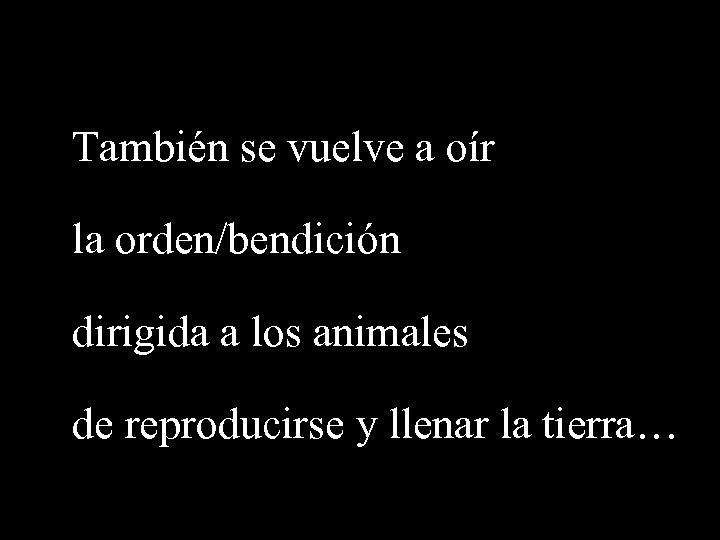 También se vuelve a oír la orden/bendición dirigida a los animales de reproducirse y