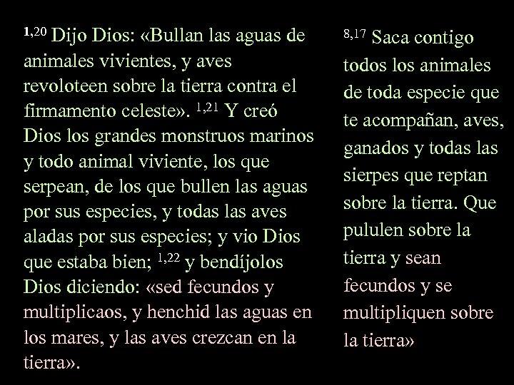 1, 20 Dijo Dios: «Bullan las aguas de 8, 17 Saca contigo animales vivientes,