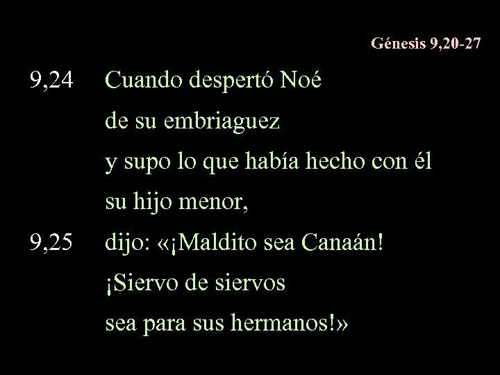 Génesis 9, 20 -27 9, 24 Cuando despertó Noé de su embriaguez y supo