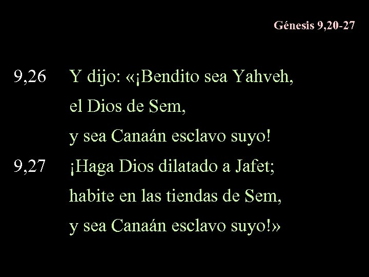 Génesis 9, 20 -27 9, 26 Y dijo: «¡Bendito sea Yahveh, el Dios de