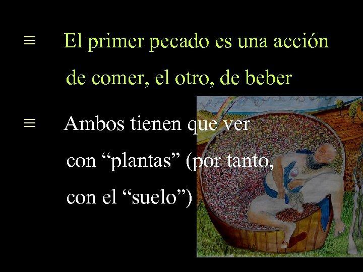 ≡ El primer pecado es una acción de comer, el otro, de beber ≡