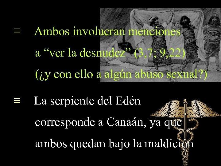 """≡ Ambos involucran menciones a """"ver la desnudez"""" (3, 7; 9, 22) (¿y con"""