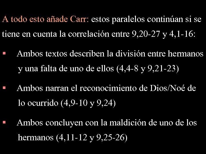 A todo esto añade Carr: estos paralelos continúan si se tiene en cuenta la