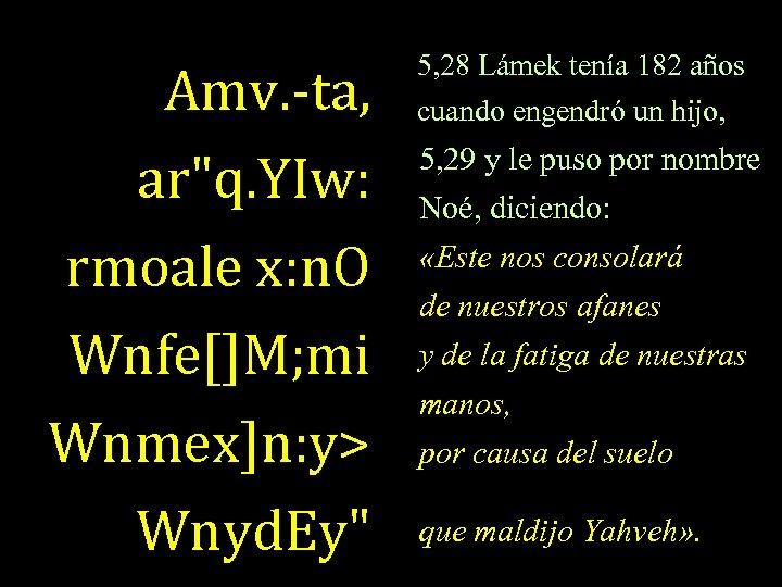 5, 28 Lámek tenía 182 años Amv. -ta, cuando engendró un hijo, ar