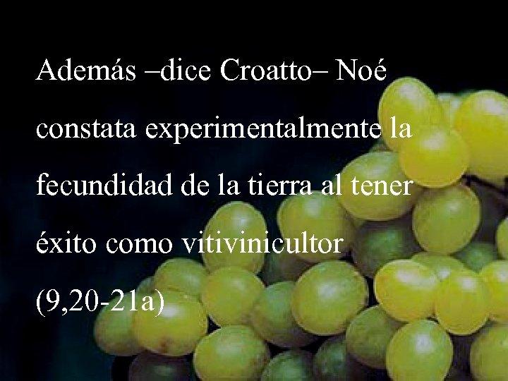 Además –dice Croatto– Noé constata experimentalmente la fecundidad de la tierra al tener éxito