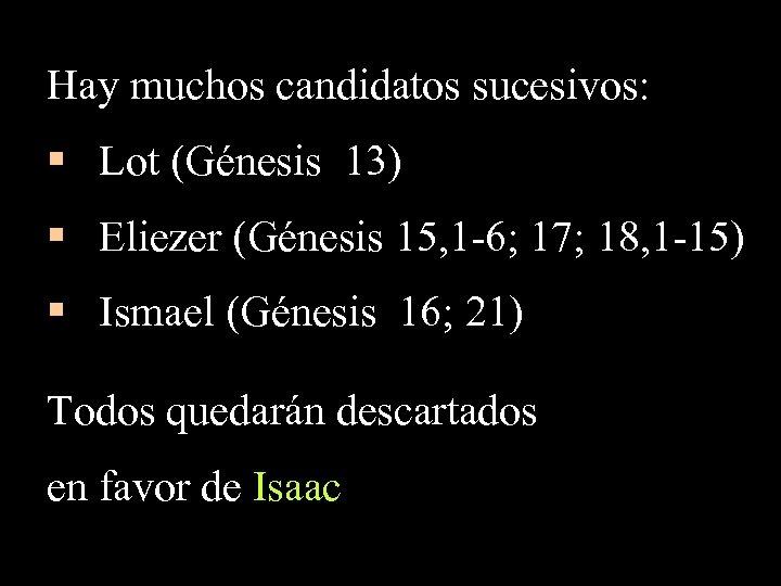 Hay muchos candidatos sucesivos: § Lot (Génesis 13) § Eliezer (Génesis 15, 1 -6;