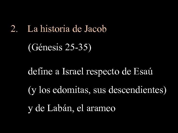 2. La historia de Jacob (Génesis 25 -35) define a Israel respecto de Esaú