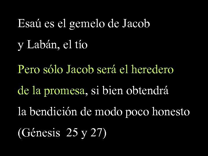 Esaú es el gemelo de Jacob y Labán, el tío Pero sólo Jacob será