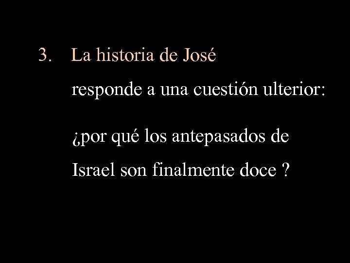 3. La historia de José responde a una cuestión ulterior: ¿por qué los antepasados