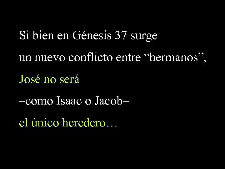 """Si bien en Génesis 37 surge un nuevo conflicto entre """"hermanos"""", José no será"""