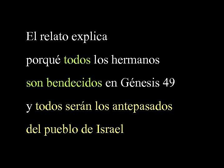 El relato explica porqué todos los hermanos son bendecidos en Génesis 49 y todos