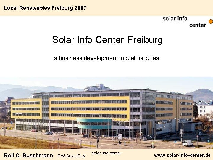 Local Renewables Freiburg 2007 Solar Info Center Freiburg a business development model for cities