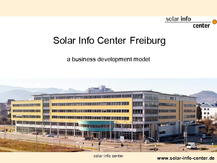 Solar Info Center Freiburg a business development model solar info center www. solar-info-center. de