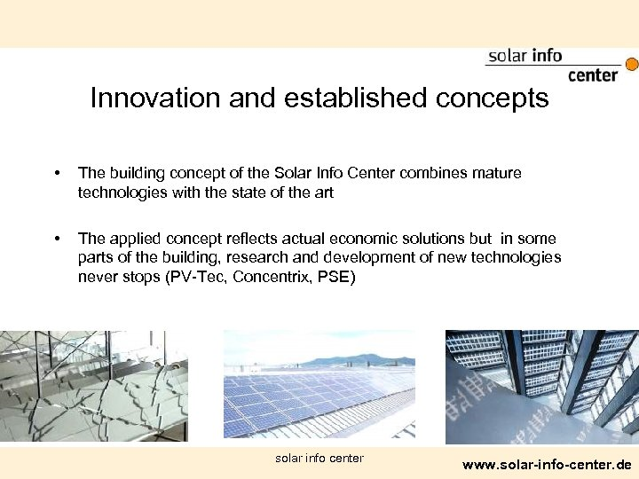 Innovation and established concepts • The building concept of the Solar Info Center combines