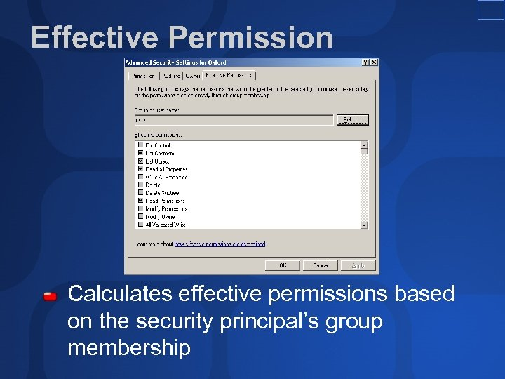 Effective Permission Calculates effective permissions based on the security principal's group membership