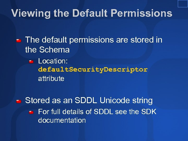Viewing the Default Permissions The default permissions are stored in the Schema Location: default.