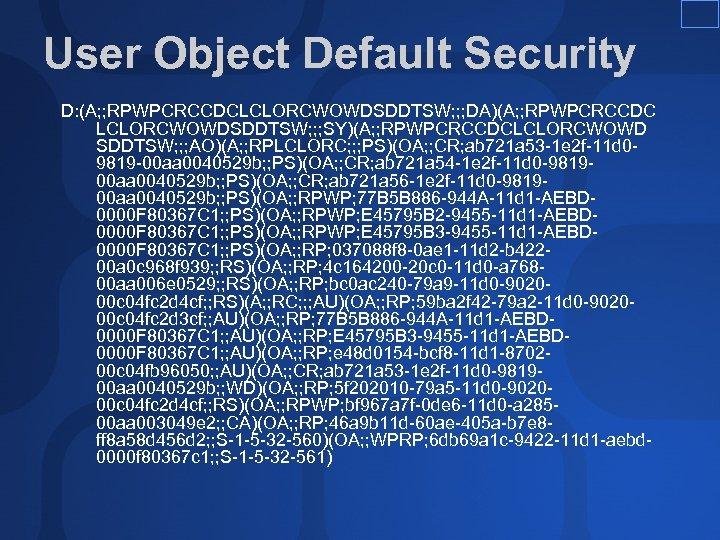 User Object Default Security D: (A; ; RPWPCRCCDCLCLORCWOWDSDDTSW; ; ; DA)(A; ; RPWPCRCCDC LCLORCWOWDSDDTSW;