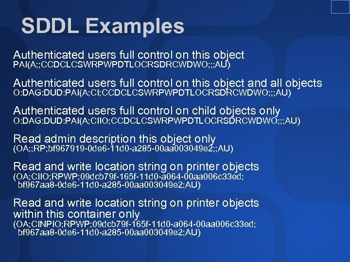 SDDL Examples Authenticated users full control on this object PAI(A; ; CCDCLCSWRPWPDTLOCRSDRCWDWO; ; ;
